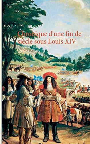 Chronique d'une fin de siècle sous Louis XIV : Août 1698 - Décembre 1699