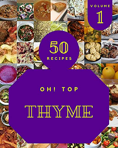 Oh! Top 50 Thyme Recipes Volume 1: Thyme Cookbook - Where Passion for Cooking Begins (English Edition)