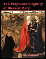 The Perpetual Virginity of Blessed Mary: Illustrated, Large Print