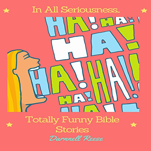 In All Seriousness...Totally Funny Bible Stories audiobook cover art