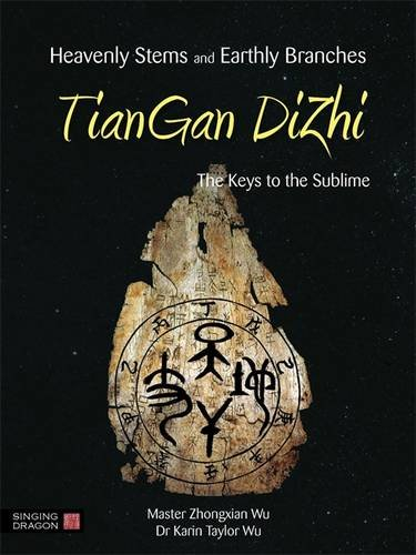 Download Heavenly Streams and Earthly Branches-Tiangan Dizhi: The Keys to the Sublime 1848191502