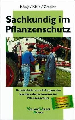 Sachkundig im Pflanzenschutz. Arbeitshilfe zum Erlangen des Sachkundenachweises im Pflanzenschutz. Übungsaufgaben mit Antworten - nach dem neuen Pflanzenschutzgesetz