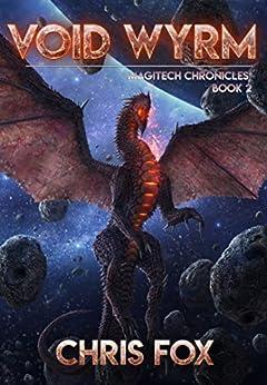 Void Wyrm: The Magitech Chronicles Book 2 by [Chris Fox]