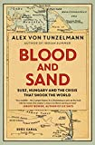 Blood and Sand: Suez, Hungary and the Crisis That Shook the World