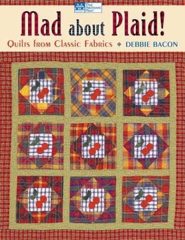 Mad About Plaid!: Quilts from Classic Fabrics (That Patchwork Place)