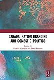 Canada, Nation Branding and Domestic Politics (English Edition)