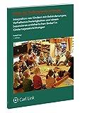 Integration von Kindern mit Behinderungen, Verhaltensschwierigkeiten und einem besonderen erzieherischen Bedarf in Kindertageseinrichtungen (Praxis der Kindertageseinrichtungen)