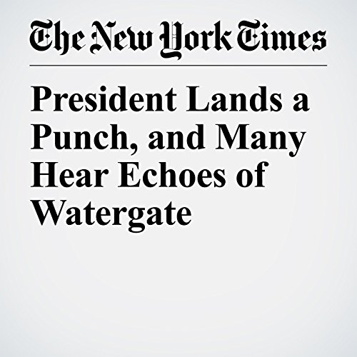 President Lands a Punch, and Many Hear Echoes of Watergate copertina