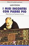 I miei incontri con padre Pio. Note di taccuino. Frammenti di storia