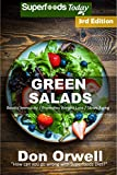 Green Salads: 70 Quick & Easy Gluten Free Low Cholesterol Whole Foods Recipes...
