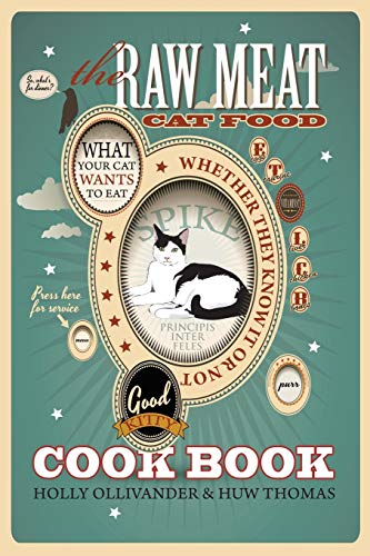 The Raw Meat Cat Food Cookbook: What Your Cat Wants to Eat...