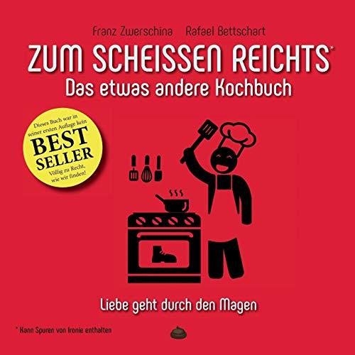 Zum Scheissen Reichts: Das etwas andere Kochbuch (Zum ... reichts)