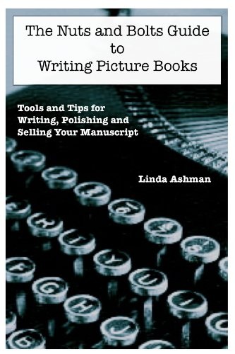The Nuts and Bolts Guide to Writing Picture Books by [Linda Ashman]