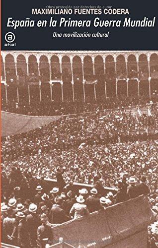 Espaa en la Primera Guerra Mundial: Una movilizacin cultural (Spanish Edition) by Maximiliano Fuentes Codera(2014-05-12)