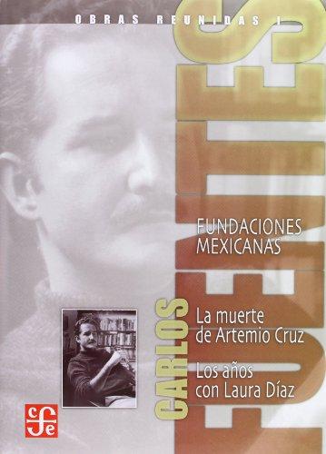 Obras Reunidas I: Fundaciones Mexicanas: La Muerte de Artemio Cruz, los Anos Con Laura Diaz (Obras Reunidas / Complete Works)