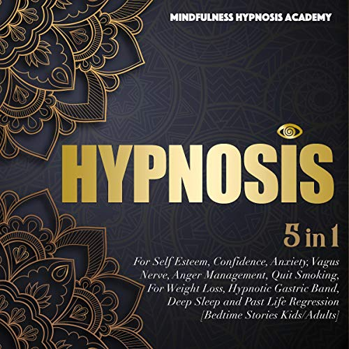 Hypnosis: For Self Esteem, Confidence, Anxiety, Vagus Nerve, Anger Management, Quit Smoking, for Weight Loss, Hypnotic Gastric Band, Deep Sleep and Past Life Regression [Bedtime Stories Kids/Adults]