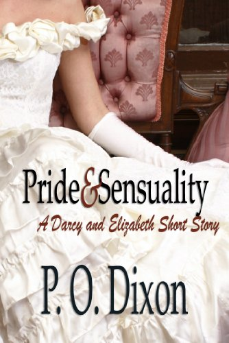 Book: Pride and Sensuality - A Darcy and Elizabeth Short Story by P. O. Dixon