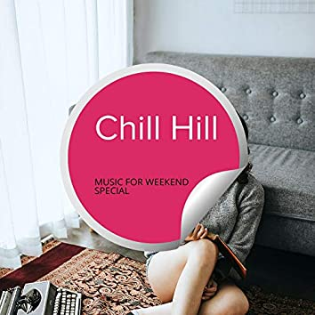 Chill Hill - Music For Weekend Special