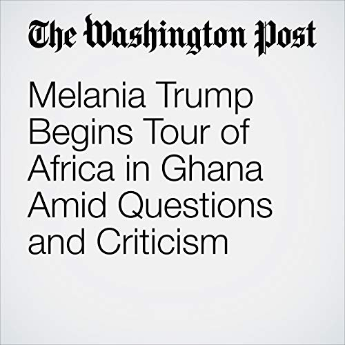 Melania Trump Begins Tour of Africa in Ghana Amid Questions and Criticism copertina