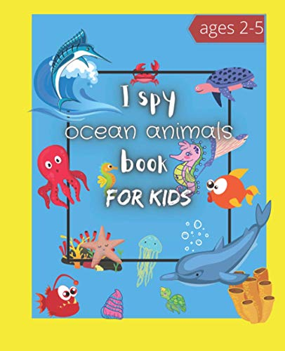 I spy ocean animals book for kids: Fun Alphabet & Marine Life Search & Find Activity book for Toddlers & Preschoolers