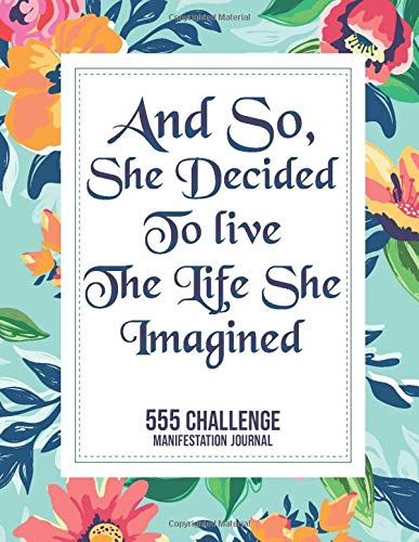 And So, She decided to Live the Life She Imagened Law of Attraction Journal: 555 Challenge Workbook | Manifestation Journal Notebook | Scripting ... Goals with the 55x5 Manifestation Technique