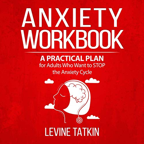 Anxiety Workbook: A Practical Plan for Adults (Men and Women) Who Want to STOP the Anxiety Cycle cover art