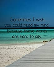 Sometimes I wish you could read my mind,  because these words are hard to say: Motivational Positive Inspirational Quote Bullet Journal Dot Grid l ... Quote Journal notebook series) (Volume 16)