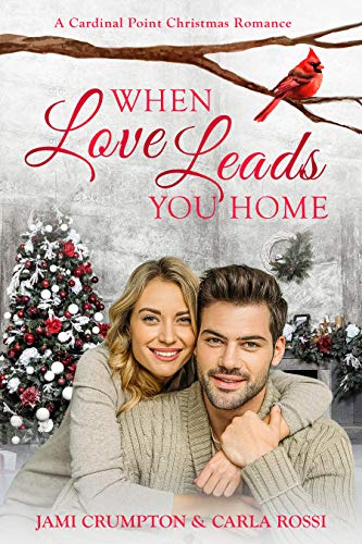 When Love Leads You Home: A funny, sweet, and uplifting Christmas Romance (Cardinal Point Romance Book 1) by [Carla Rossi, Jami Crumpton]