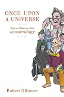 Once Upon a Universe: Not-so-Grimm tales of cosmology by Robert Gilmore(2010-12-03)