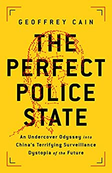 The Perfect Police State: An Undercover Odyssey into China's Terrifying Surveillance Dystopia of the Future (English Edition) par [Geoffrey Cain]