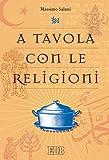 A tavola con le religioni (Religione e religioni Vol. 14)...