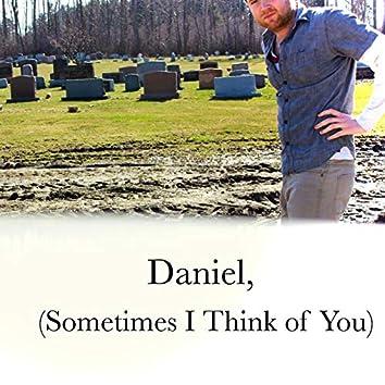 Daniel, (Sometimes I Think of You)