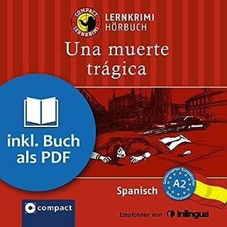 Una muerte trágica     Compact Lernkrimis - Spanisch A2              Autor:                                                                                                                                 Mario Martín                               Sprecher:                                                                                                                                 Olga Carrasquedo                      Spieldauer: 50 Min.     17 Bewertungen     Gesamt 4,1