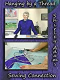 Hanging By A Thread with Shirley Adams Sewing Connection