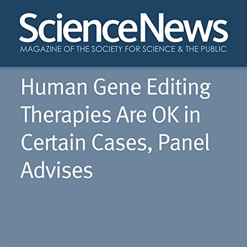Human Gene Editing Therapies Are OK in Certain Cases, Panel Advises cover art
