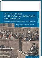 Die Causes Celebres Des 19. Jahrhunderts in Frankreich Und Deutschland: Causes Celebres Des 19. Jahrhunderts in Frankreich Und Deutschland (Culturae)