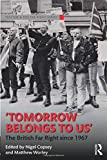 Tomorrow Belongs to Us: The British Far Right since 1967 (Routledge Studies in Fascism and the Far Right)