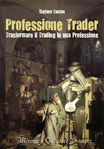 Professione Trader: Trasformare il trading in una professione