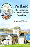Pictland: The Conversion to Christianity of a Pagan Race