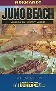 Juno Beach: Canadian 3rd Infantry Division–July 1944 (Battleground Europe) by [Tim Saunders]