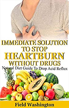 Immediate Solution To Stop Heartburn Without Drug  Natural Diet Guide To Drop Acid Reflux