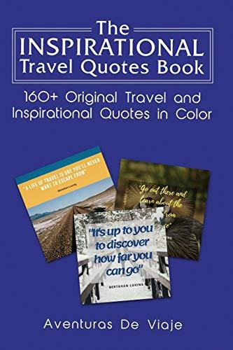 The Inspirational Travel Quotes Book: 160+ Original Travel and Inspirational Quotes in Color