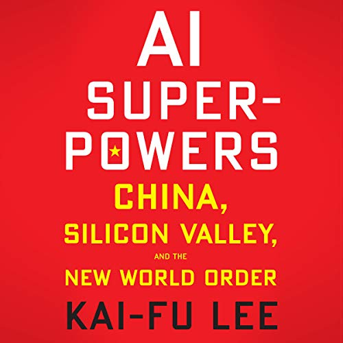 AI Superpowers     China, Silicon Valley, and the New World Order              Autor:                                                                                                                                 Kai-Fu Lee                               Sprecher:                                                                                                                                 Mikael Naramore                      Spieldauer: 9 Std. und 28 Min.     159 Bewertungen     Gesamt 4,6