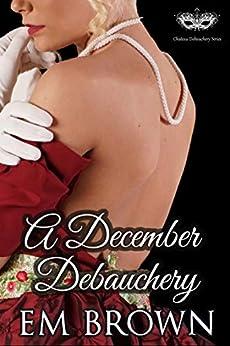 A December Debauchery: Regency Holiday Romance (Chateau Debauchery Series) by [Em Brown]