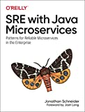 SRE with Java Microservices: Patterns for Reliable Microservices and Serverless Applications in the Enterprise