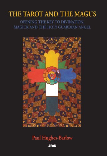 The Tarot and the Magus: Opening the Key to Divination, Magick and the Holy Guardian Angel