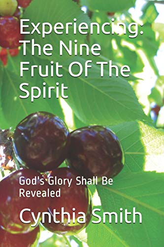 Experiencing: The Nine Fruit Of The Spirit: God's Glory Shall Be Revealed