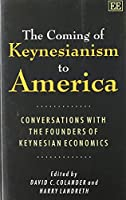 The Coming of Keynesianism to America: Conversation With the Founders of Keynesian Economics