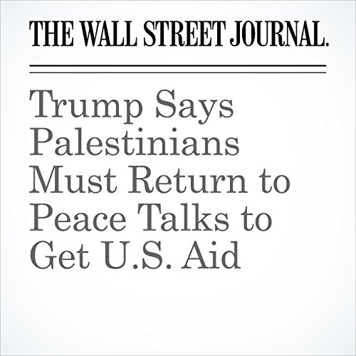 Trump Says Palestinians Must Return to Peace Talks to Get U.S. Aid copertina