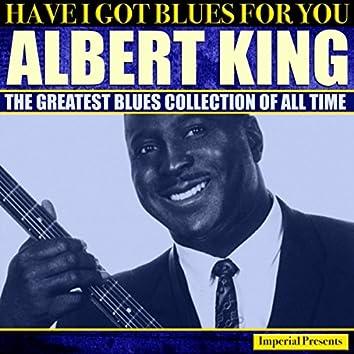 Albert King  (Have I Got Blues Got You)